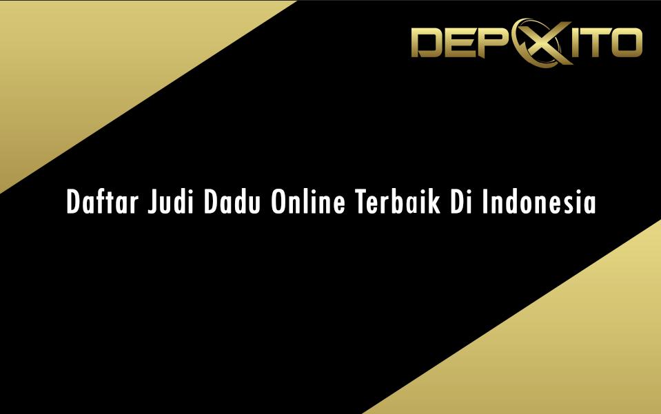 Daftar Judi Dadu Online Terbaik Indonesia